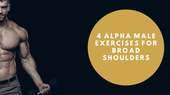 4 Alpha Male Exercises for Broad Shoulders