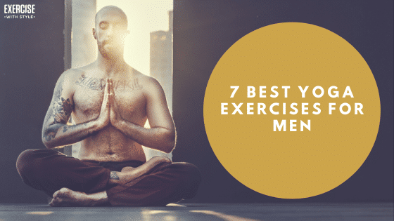 7 Best Yoga Exercises for Men