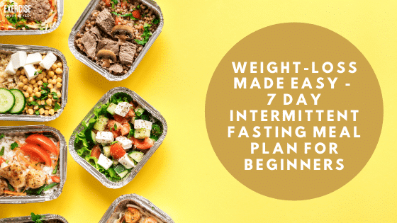 Weight-Loss Made Easy - 7 Day Intermittent Fasting Meal Plan For Beginners