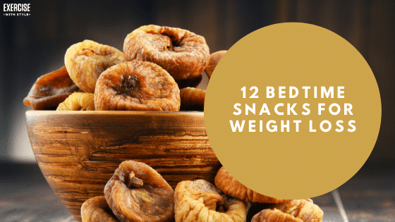 12 Bedtime Snacks For Weight Loss