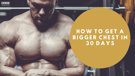 HOW TO GET A BIGGER CHEST IN 30 DAYS